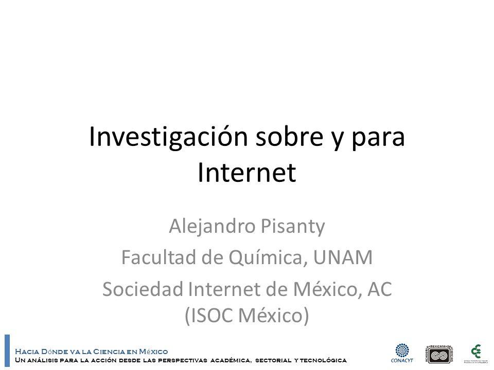 Hacia D ó nde va la Ciencia en M é xico Un análisis para la acción desde las perspectivas académica, sectorial y tecnológica ¿Cómo es la investigación en Internet.