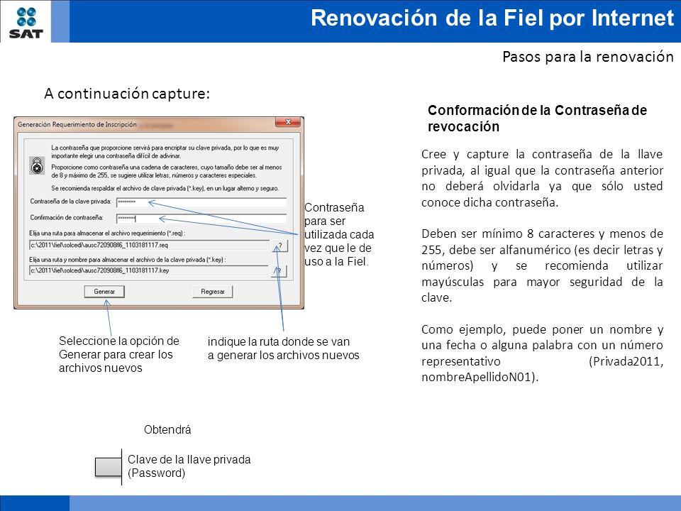 Renovación de la Fiel por Internet Contraseña para ser utilizada cada vez que le de uso a la Fiel. Obtendrá Pasos para la renovación A continuación ca