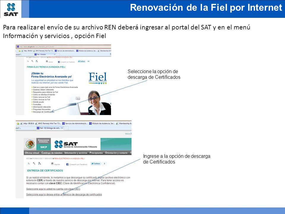 Renovación de la Fiel por Internet Seleccione la opción de descarga de Certificados Ingrese a la opción de descarga de Certificados Para realizar el e