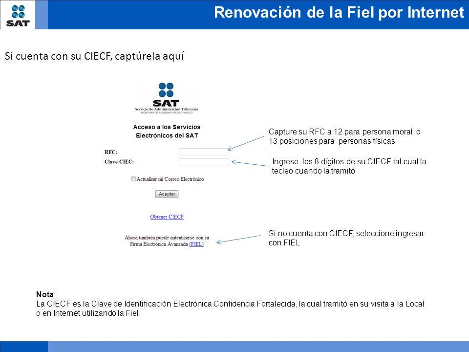 Renovación de la Fiel por Internet Si cuenta con su CIECF, captúrela aquí Capture su RFC a 12 para persona moral o 13 posiciones para personas físicas