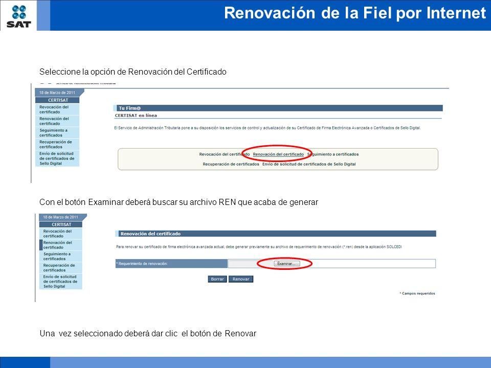 Renovación de la Fiel por Internet Seleccione la opción de Renovación del Certificado Con el botón Examinar deberá buscar su archivo REN que acaba de