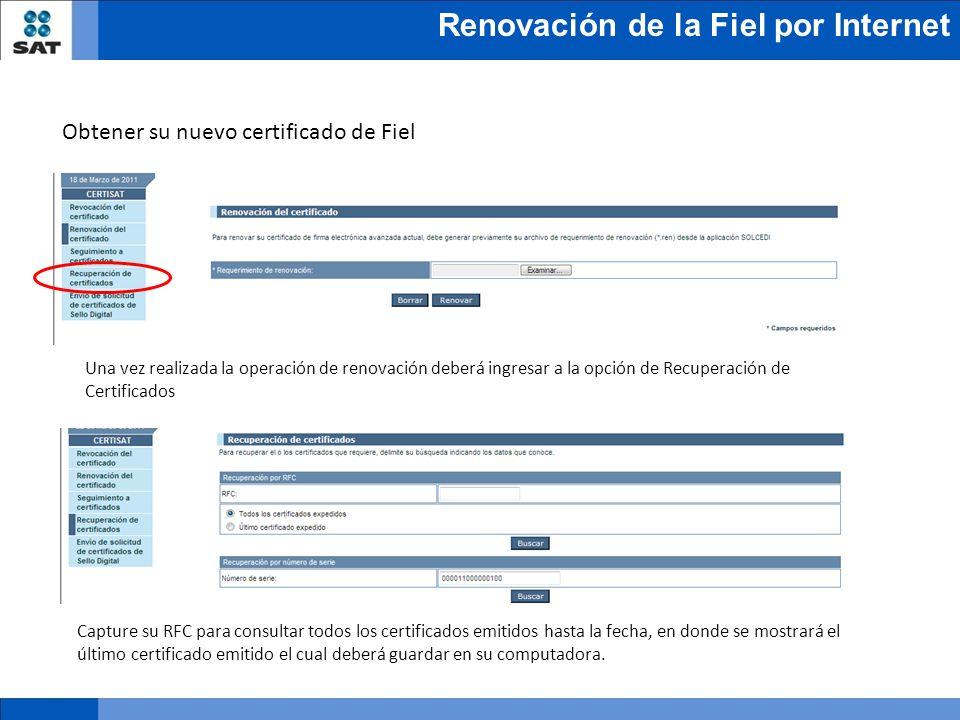 Renovación de la Fiel por Internet Obtener su nuevo certificado de Fiel Una vez realizada la operación de renovación deberá ingresar a la opción de Re