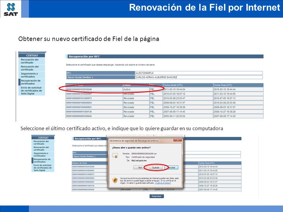 Renovación de la Fiel por Internet Obtener su nuevo certificado de Fiel de la página Seleccione el último certificado activo, e indique que lo quiere