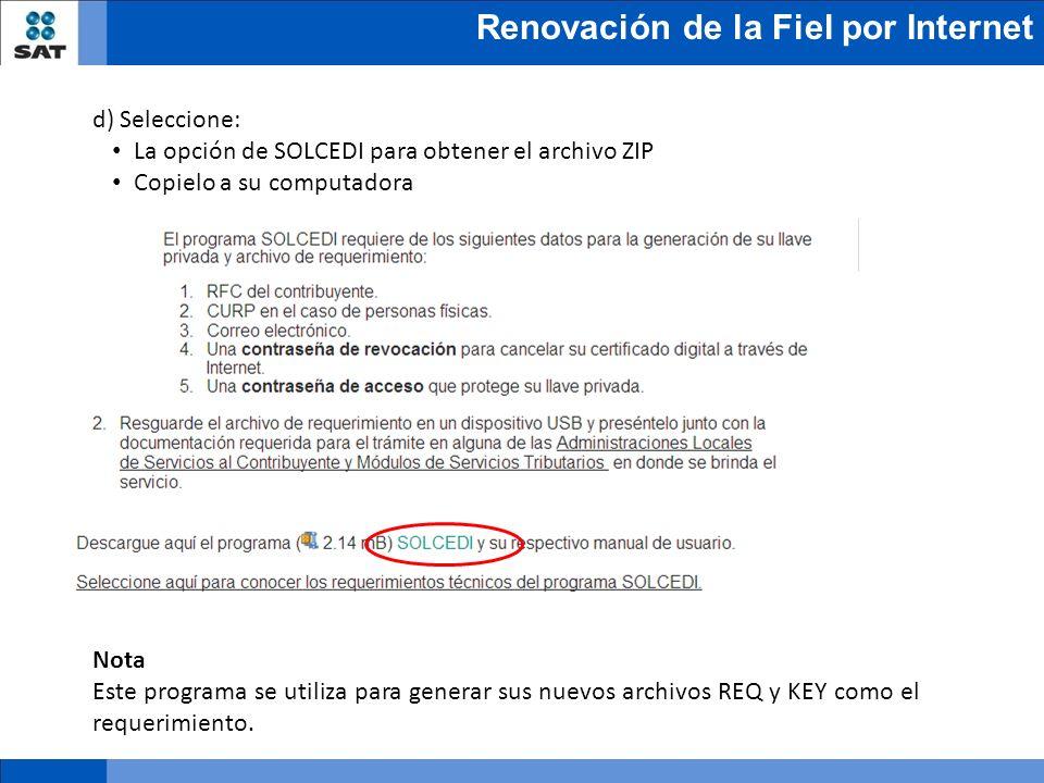 Renovación de la Fiel por Internet d) Seleccione: La opción de SOLCEDI para obtener el archivo ZIP Copielo a su computadora Nota Este programa se util