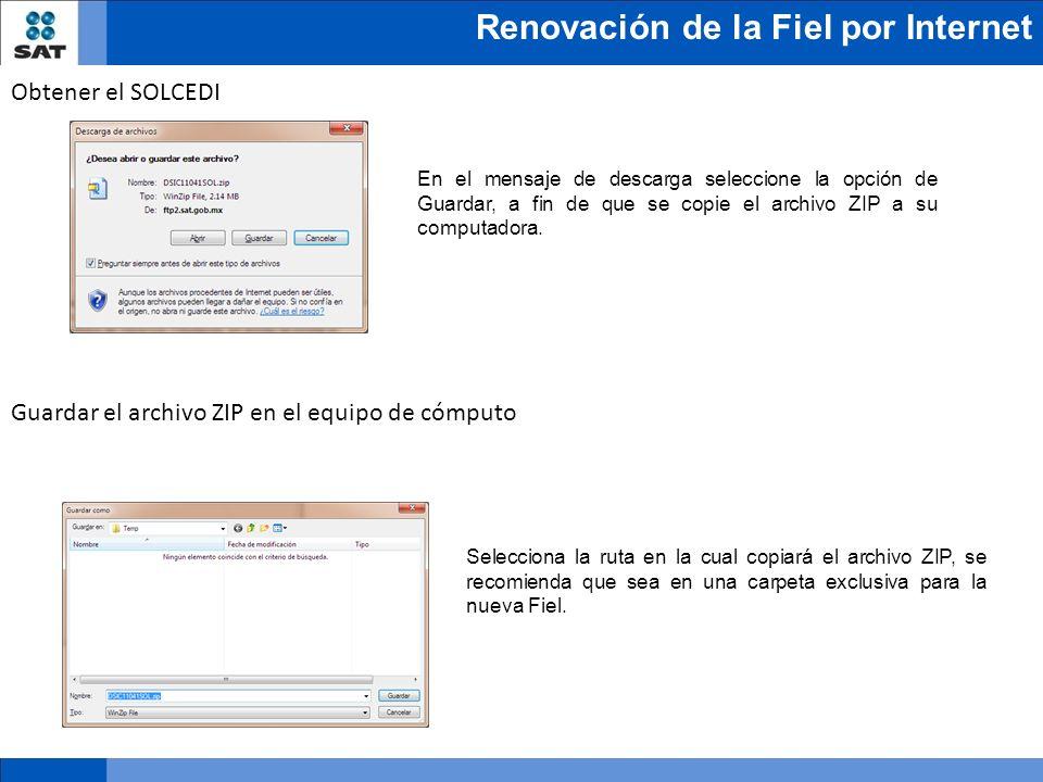 Renovación de la Fiel por Internet Obtener el SOLCEDI Guardar el archivo ZIP en el equipo de cómputo En el mensaje de descarga seleccione la opción de