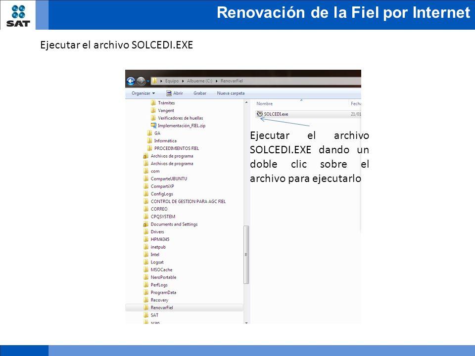 Renovación de la Fiel por Internet Ejecutar el archivo SOLCEDI.EXE Ejecutar el archivo SOLCEDI.EXE dando un doble clic sobre el archivo para ejecutarl