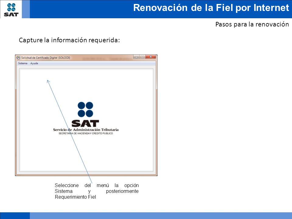 Renovación de la Fiel por Internet Pasos para la renovación Capture la información requerida: Seleccione del menú la opción Sistema y posteriormente R