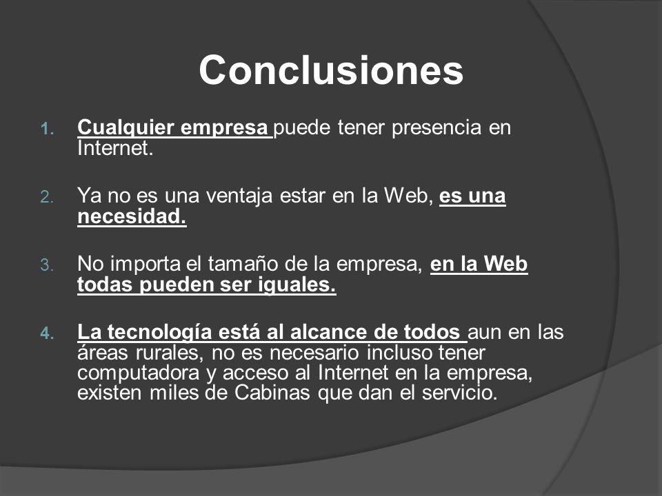 1. Cualquier empresa puede tener presencia en Internet. 2. Ya no es una ventaja estar en la Web, es una necesidad. 3. No importa el tamaño de la empre