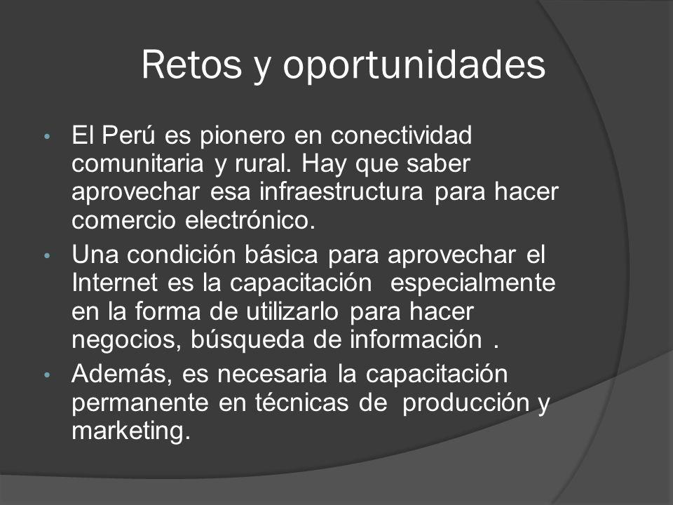 Retos y oportunidades El Perú es pionero en conectividad comunitaria y rural. Hay que saber aprovechar esa infraestructura para hacer comercio electró