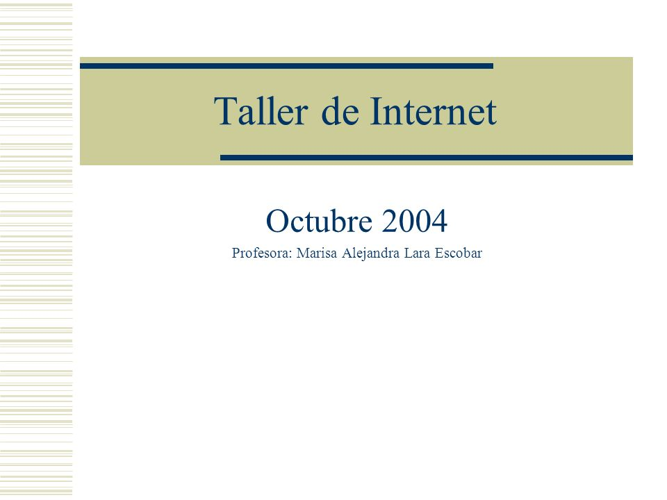 Taller de Internet Octubre 2004 Profesora: Marisa Alejandra Lara Escobar