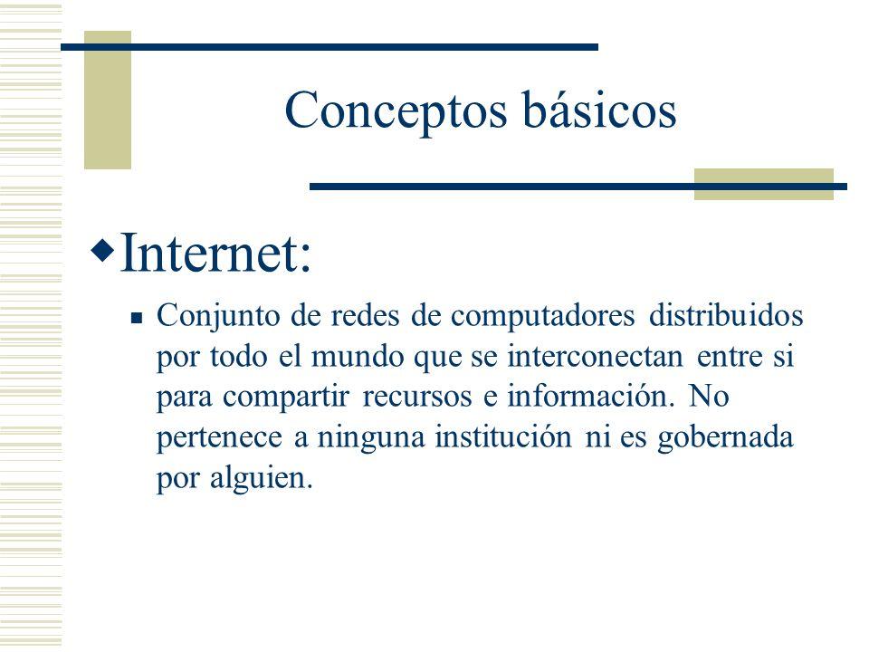 Conceptos básicos Internet: Conjunto de redes de computadores distribuidos por todo el mundo que se interconectan entre si para compartir recursos e información.