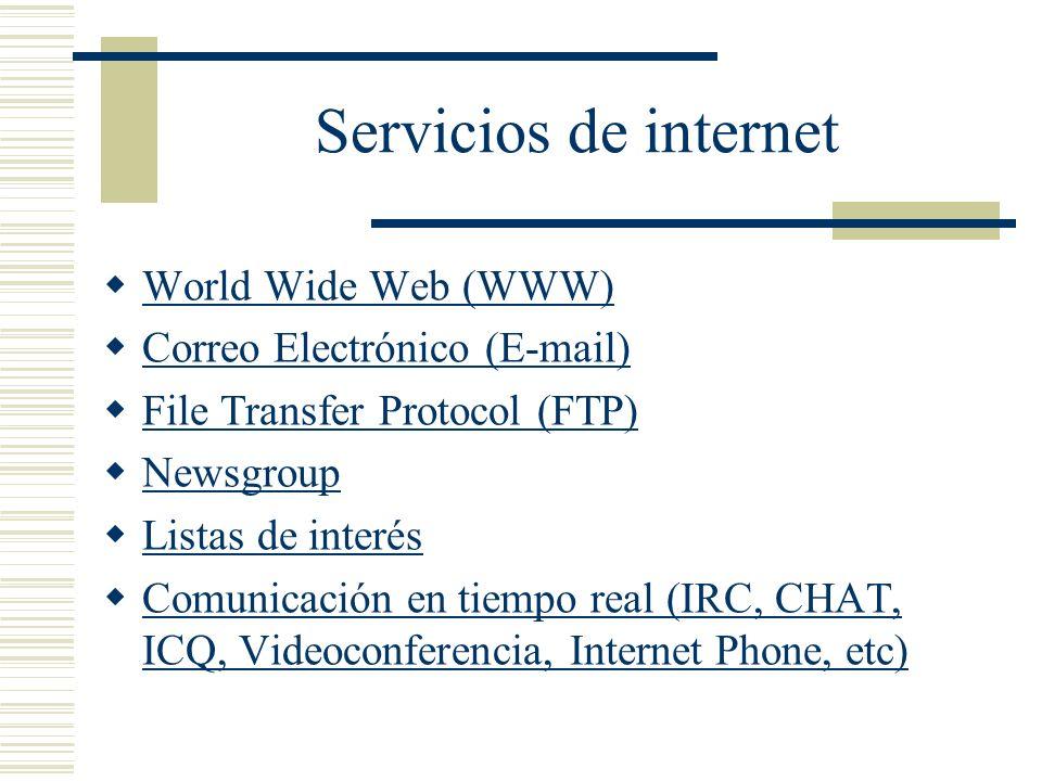 Servicios de internet World Wide Web (WWW) Correo Electrónico (E-mail) File Transfer Protocol (FTP) Newsgroup Listas de interés Comunicación en tiempo