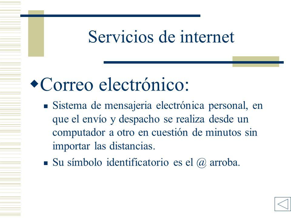 Servicios de internet Correo electrónico: Sistema de mensajeria electrónica personal, en que el envío y despacho se realiza desde un computador a otro en cuestión de minutos sin importar las distancias.