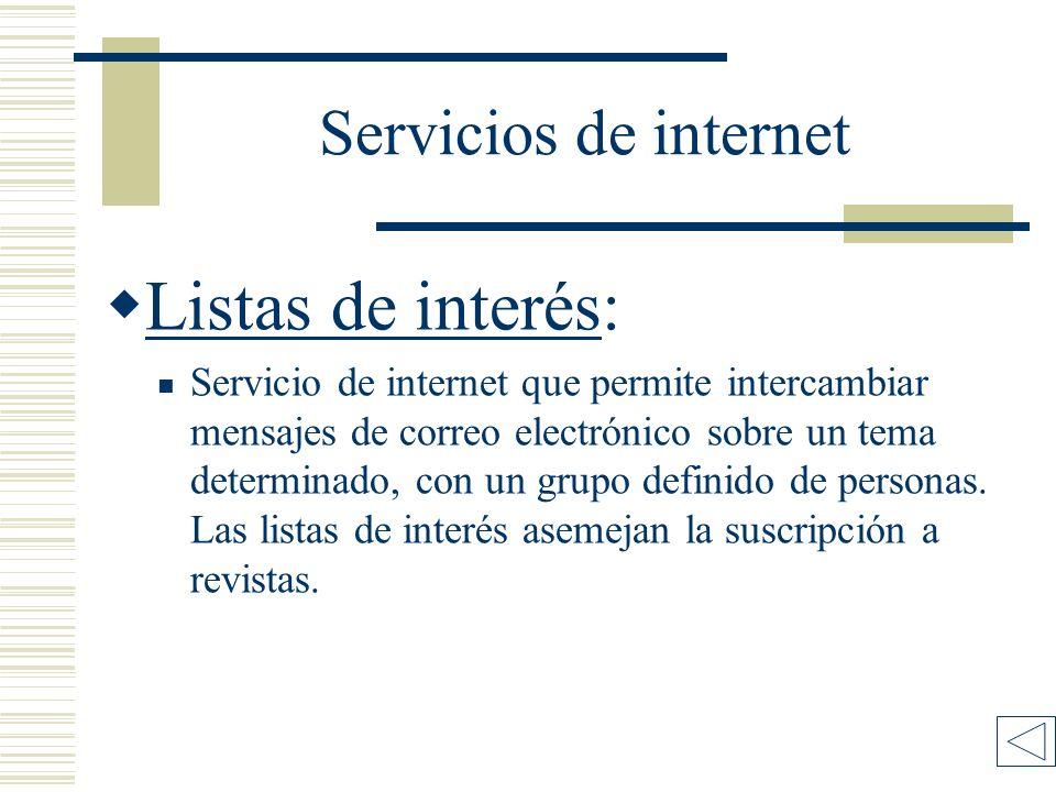 Servicios de internet Listas de interés: Listas de interés Servicio de internet que permite intercambiar mensajes de correo electrónico sobre un tema determinado, con un grupo definido de personas.