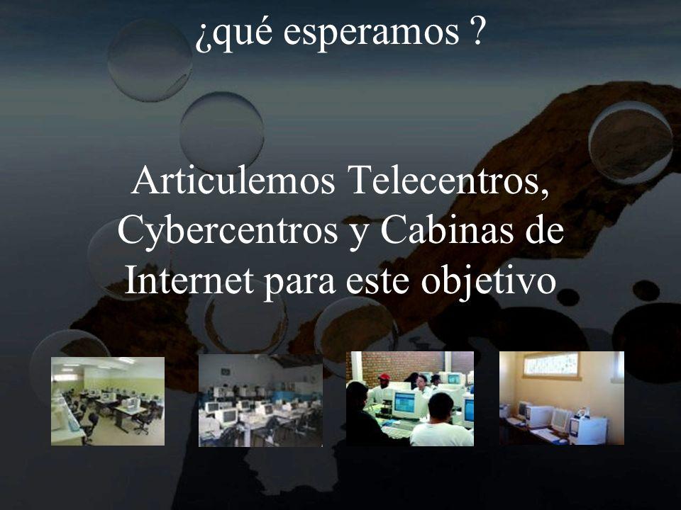 ¿qué esperamos Articulemos Telecentros, Cybercentros y Cabinas de Internet para este objetivo