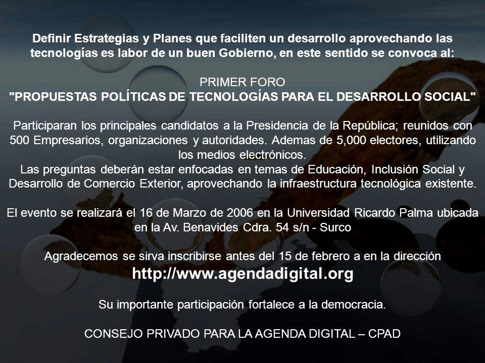 Definir Estrategias y Planes que faciliten un desarrollo aprovechando las tecnologías es labor de un buen Gobierno, en este sentido se convoca al: PRIMER FORO PROPUESTAS POLÍTICAS DE TECNOLOGÍAS PARA EL DESARROLLO SOCIAL Participaran los principales candidatos a la Presidencia de la República; reunidos con 500 Empresarios, organizaciones y autoridades.
