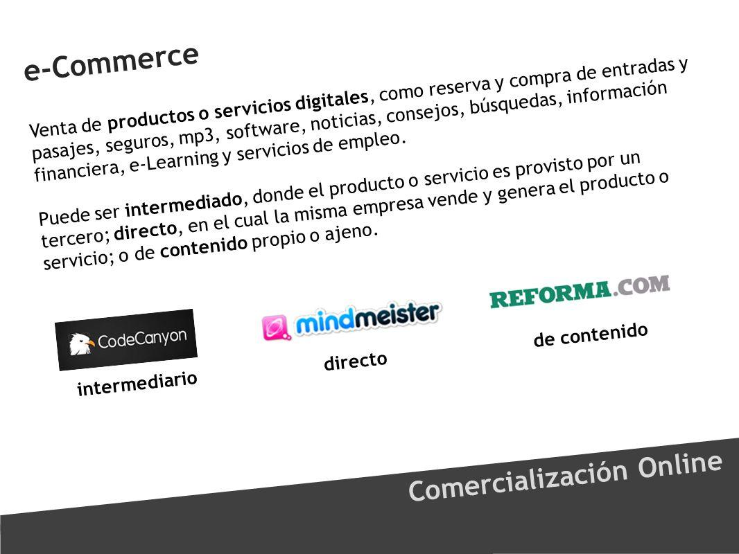 e-Commerce Comercialización Online Venta de productos o servicios digitales, como reserva y compra de entradas y pasajes, seguros, mp3, software, noti