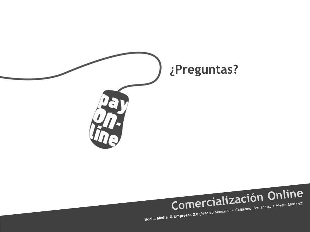 Comercialización Online Social Media & Empresas 2.0 (Antonio Mancillas + Guillermo Hernández + Álvaro Martínez) ¿Preguntas?