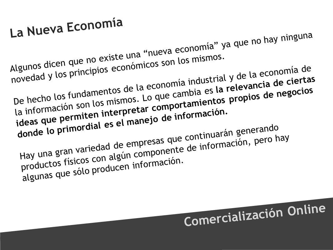 Comercialización Online Algunos dicen que no existe una nueva economía ya que no hay ninguna novedad y los principios económicos son los mismos. De he