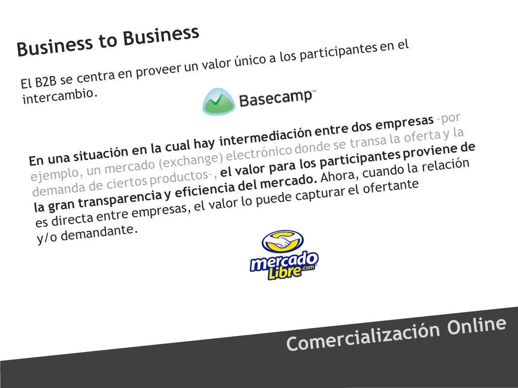 Business to Business Comercialización Online El B2B se centra en proveer un valor único a los participantes en el intercambio. En una situación en la