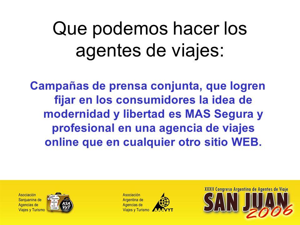 34 Que podemos hacer los agentes de viajes: Campañas de prensa conjunta, que logren fijar en los consumidores la idea de modernidad y libertad es MAS Segura y profesional en una agencia de viajes online que en cualquier otro sitio WEB.