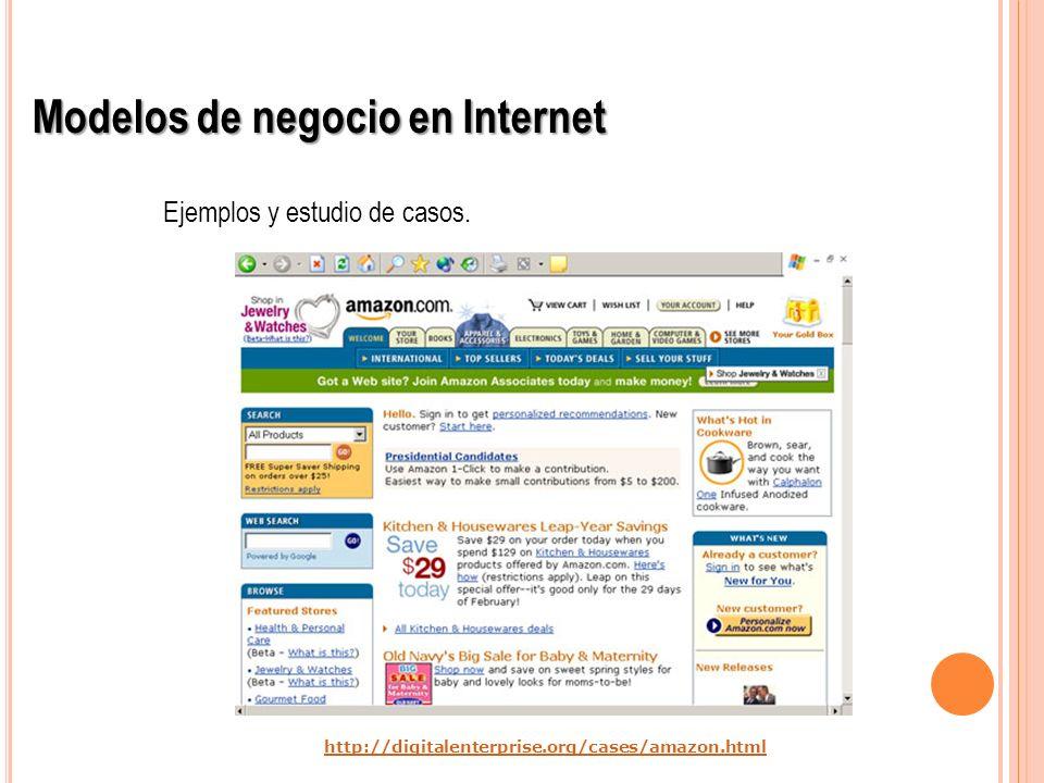 Ejemplos y estudio de casos. Modelos de negocio en Internet http://digitalenterprise.org/cases/amazon.html