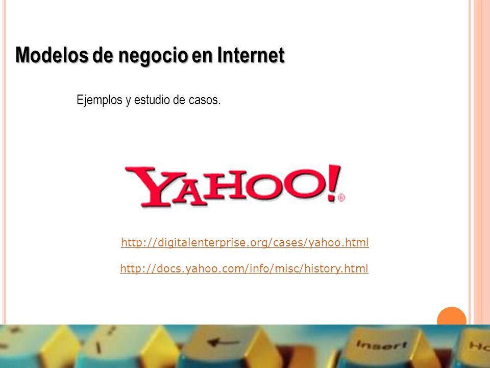 http://digitalenterprise.org/cases/yahoo.html http://docs.yahoo.com/info/misc/history.html Modelos de negocio en Internet Ejemplos y estudio de casos.