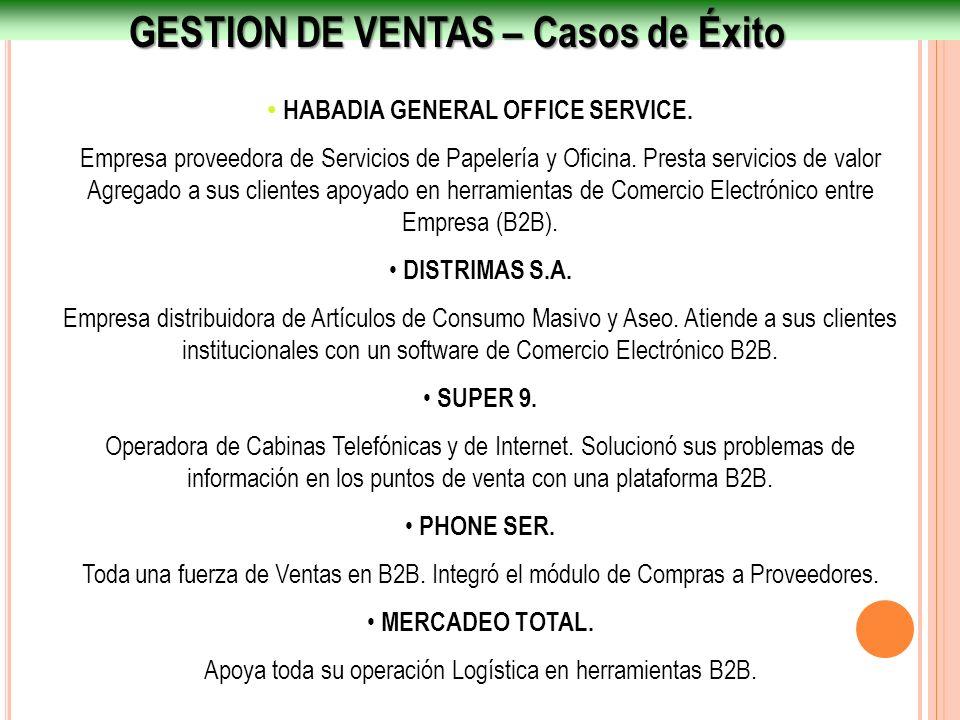 GESTION DE VENTAS – Casos de Éxito HABADIA GENERAL OFFICE SERVICE. Empresa proveedora de Servicios de Papelería y Oficina. Presta servicios de valor A