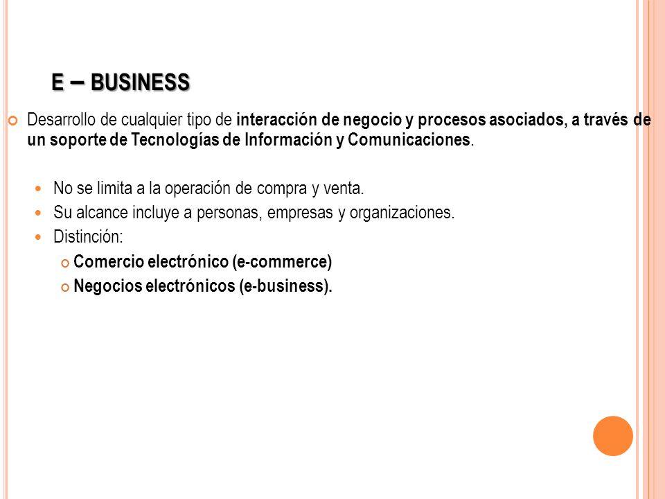 E – BUSINESS Desarrollo de cualquier tipo de interacción de negocio y procesos asociados, a través de un soporte de Tecnologías de Información y Comun