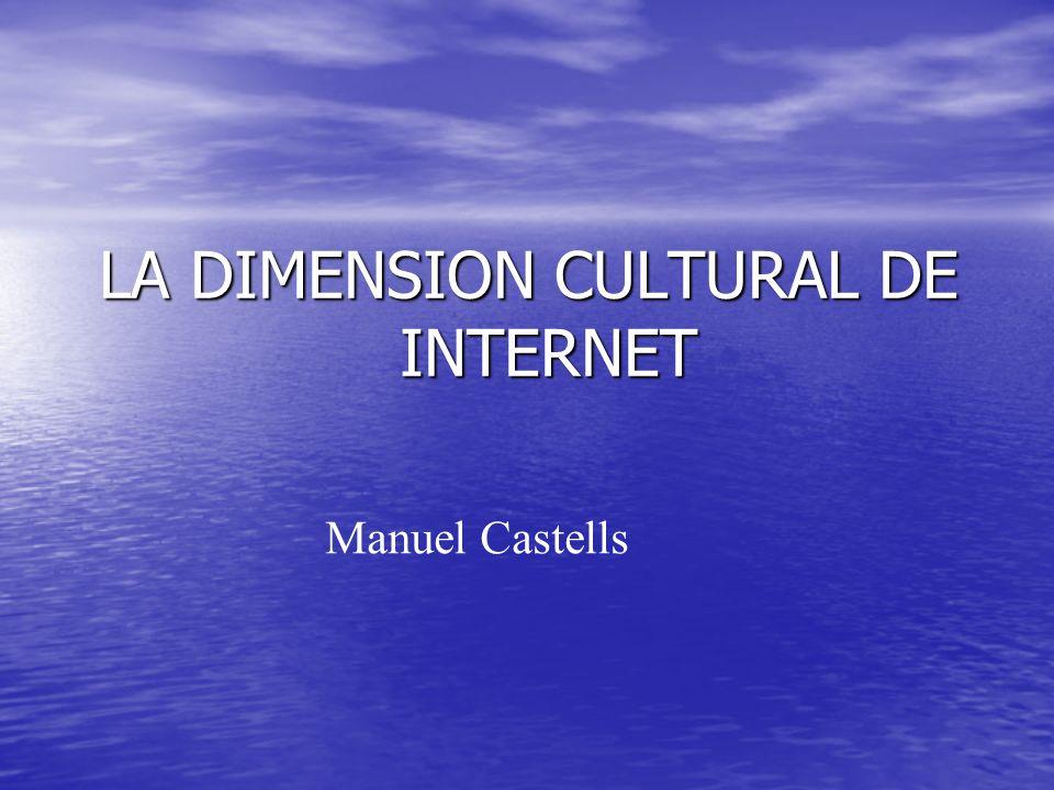 LA DIMENSION CULTURAL DE INTERNET Manuel Castells