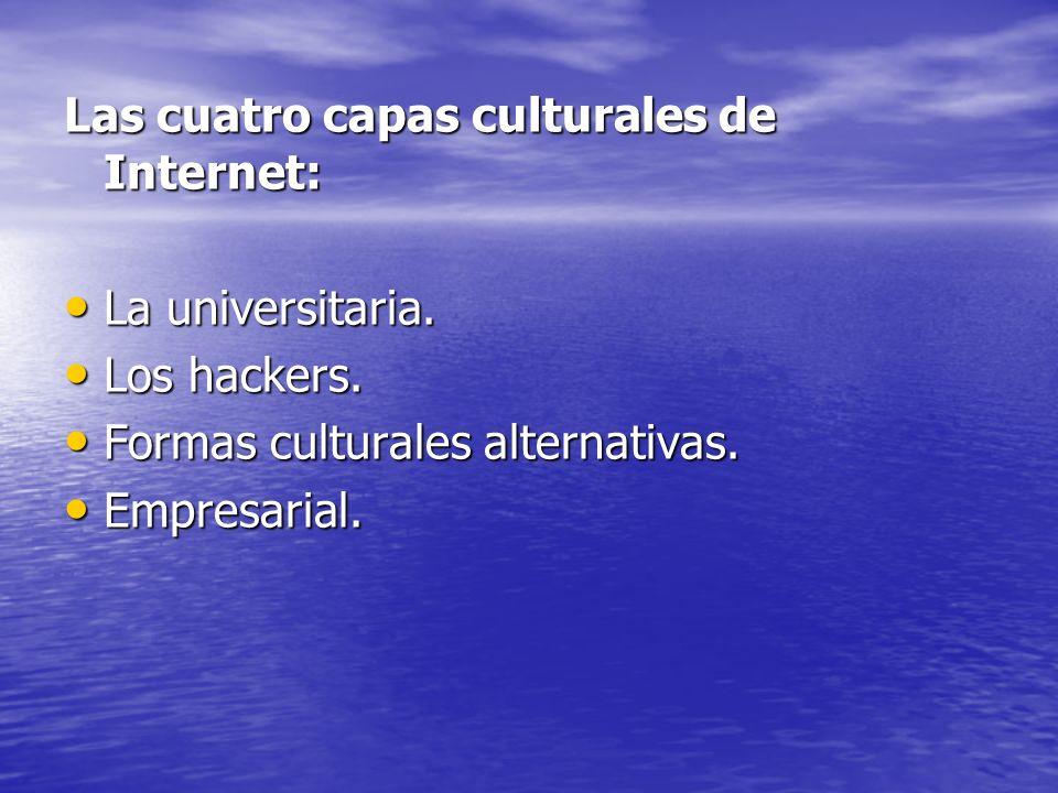 Las cuatro capas culturales de Internet: La universitaria. La universitaria. Los hackers. Los hackers. Formas culturales alternativas. Formas cultural