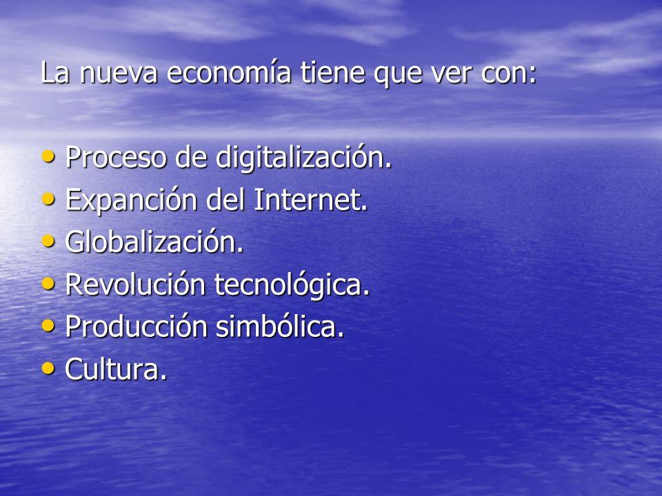 La nueva economía tiene que ver con: Proceso de digitalización. Proceso de digitalización. Expanción del Internet. Expanción del Internet. Globalizaci