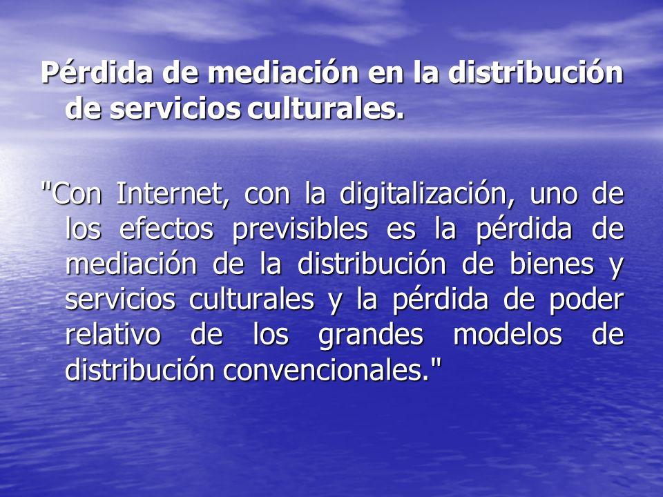 Pérdida de mediación en la distribución de servicios culturales.