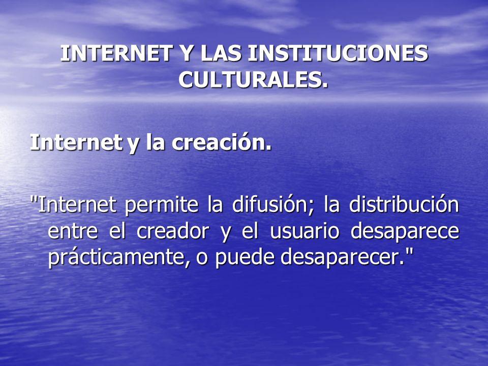 INTERNET Y LAS INSTITUCIONES CULTURALES. Internet y la creación.