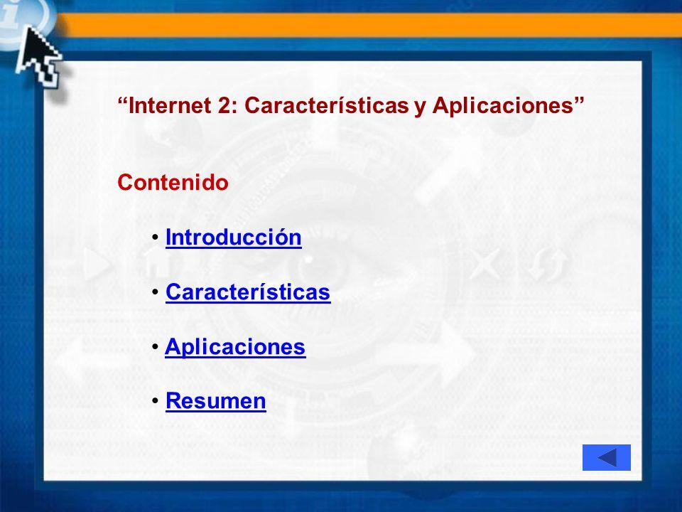 Contenido Introducción Características Aplicaciones Resumen Internet 2: Características y Aplicaciones