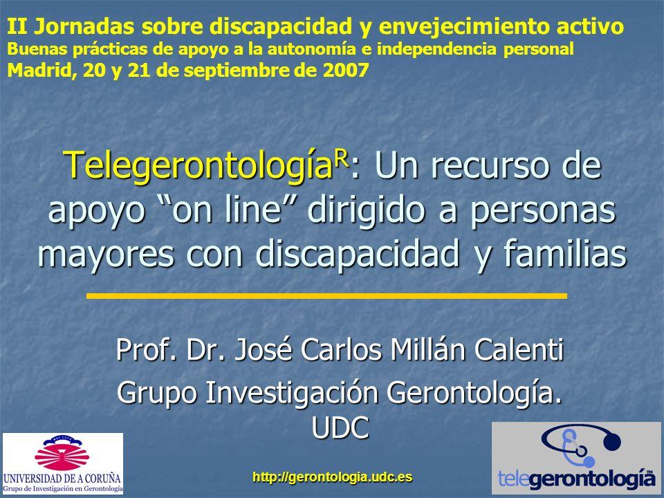 http://gerontologia.udc.es Telegerontología R : Un recurso de apoyo on line dirigido a personas mayores con discapacidad y familias Prof. Dr. José Car