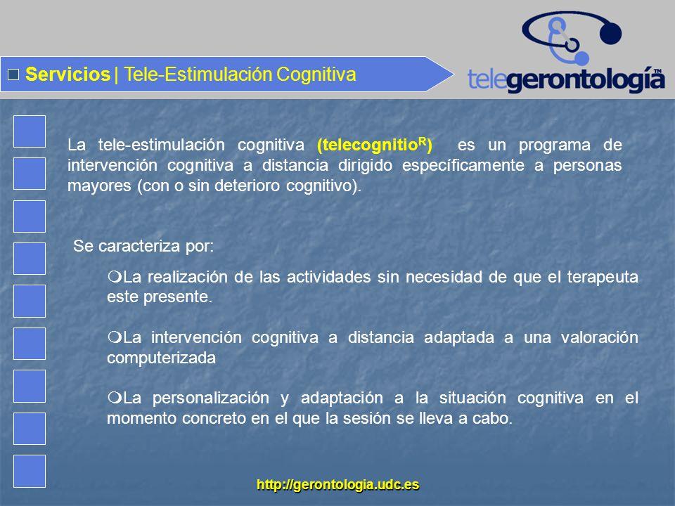 http://gerontologia.udc.es Servicios | Tele-Estimulación Cognitiva Se caracteriza por: La realización de las actividades sin necesidad de que el terap