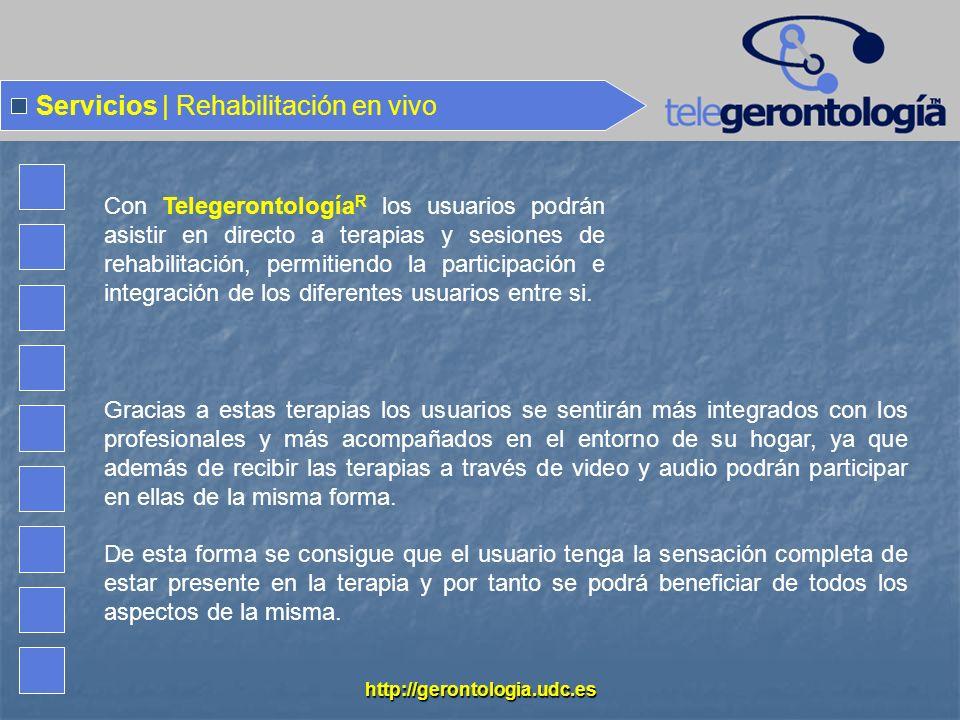 http://gerontologia.udc.es Servicios | Rehabilitación en vivo Gracias a estas terapias los usuarios se sentirán más integrados con los profesionales y