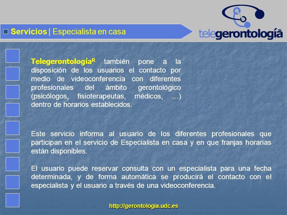 http://gerontologia.udc.es Servicios | Especialista en casa Este servicio informa al usuario de los diferentes profesionales que participan en el serv