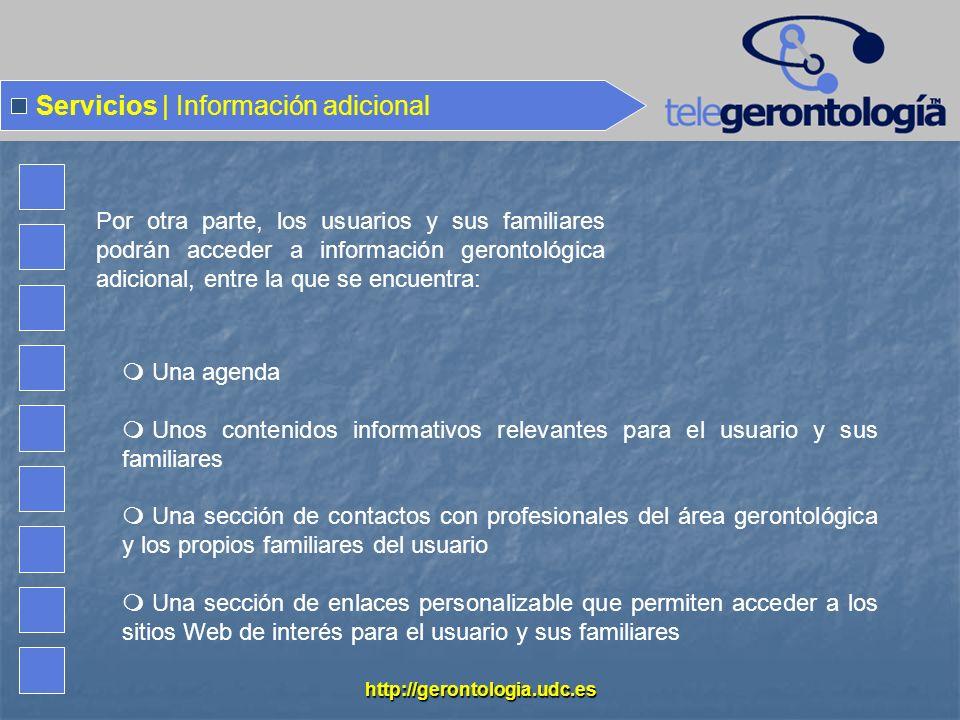 http://gerontologia.udc.es Servicios | Información adicional Una agenda Unos contenidos informativos relevantes para el usuario y sus familiares Una s