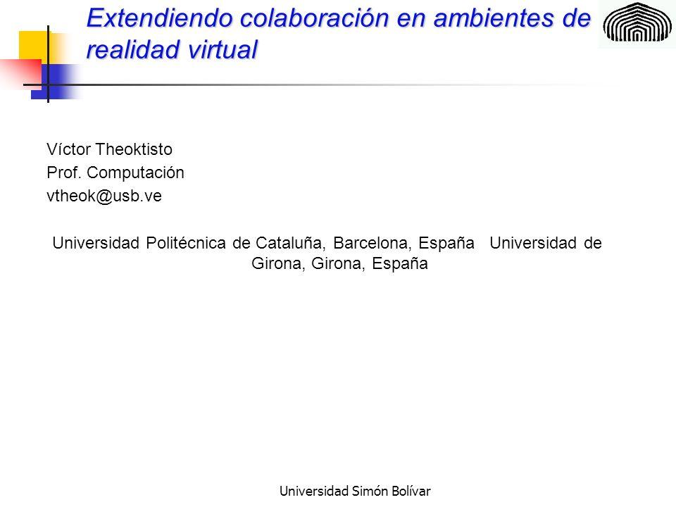 Universidad Simón Bolívar Extendiendo colaboración en ambientes de realidad virtual Víctor Theoktisto Prof.
