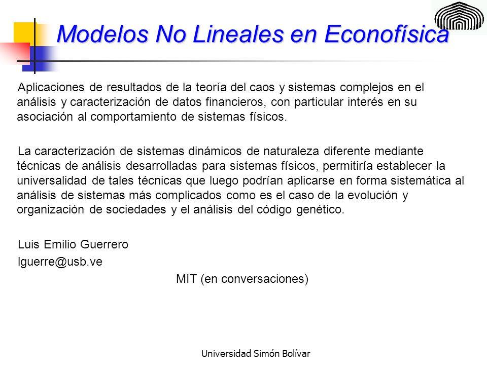 Universidad Simón Bolívar Modelos No Lineales en Econofísica Aplicaciones de resultados de la teoría del caos y sistemas complejos en el análisis y caracterización de datos financieros, con particular interés en su asociación al comportamiento de sistemas físicos.