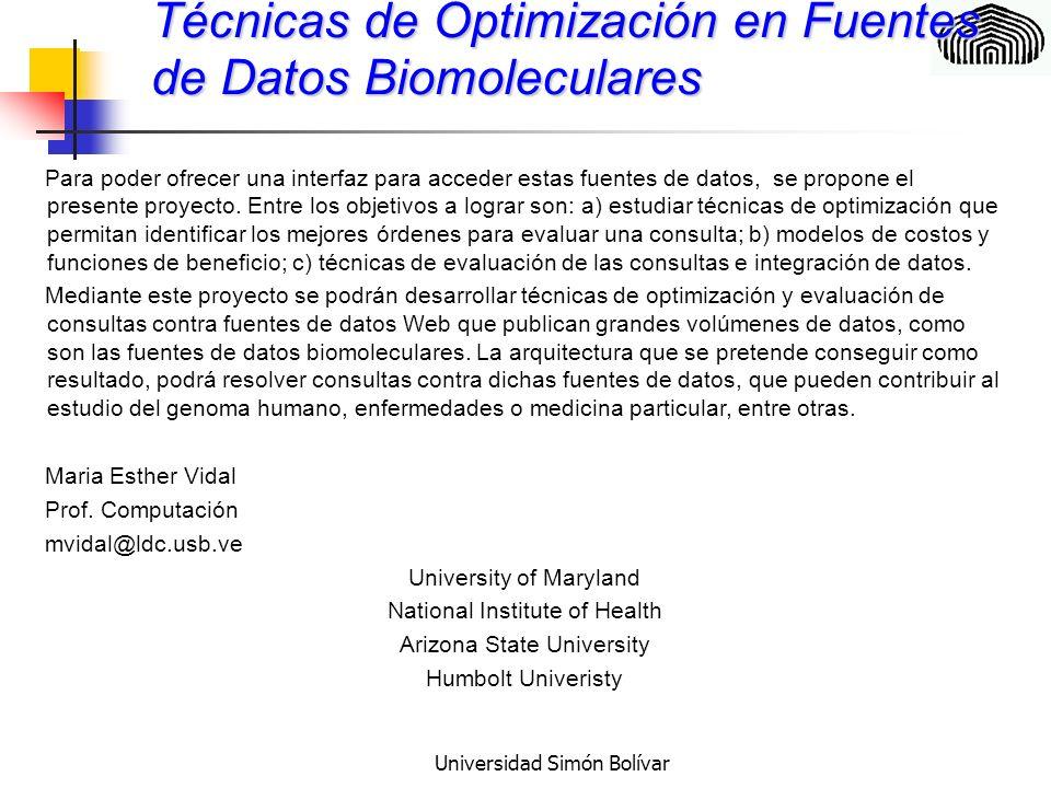 Universidad Simón Bolívar Técnicas de Optimización en Fuentes de Datos Biomoleculares Para poder ofrecer una interfaz para acceder estas fuentes de datos, se propone el presente proyecto.