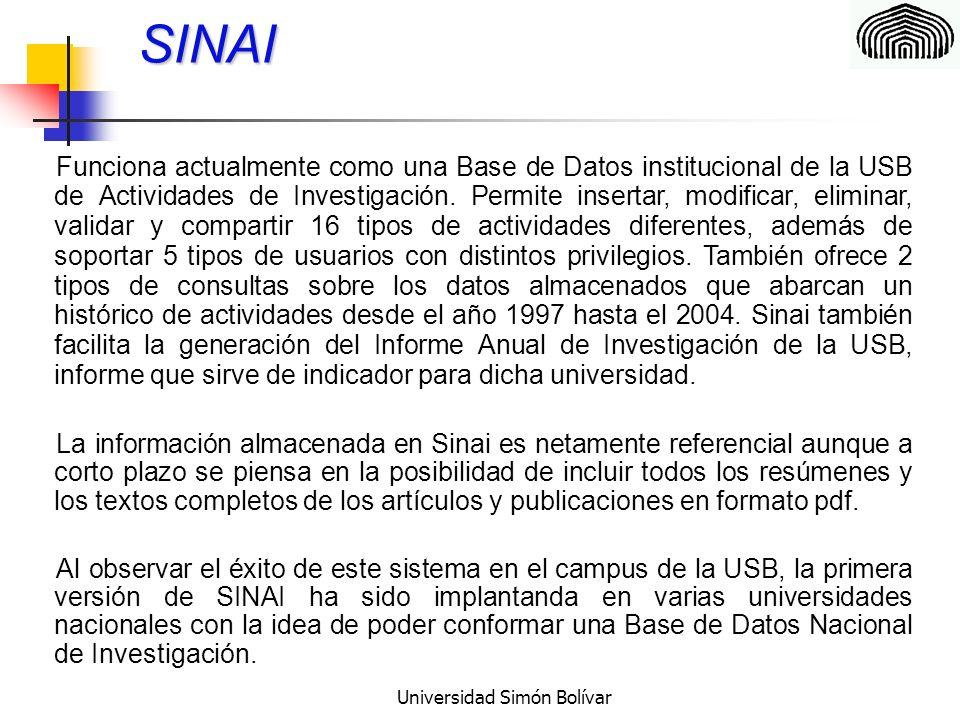 Universidad Simón Bolívar SINAI Funciona actualmente como una Base de Datos institucional de la USB de Actividades de Investigación.