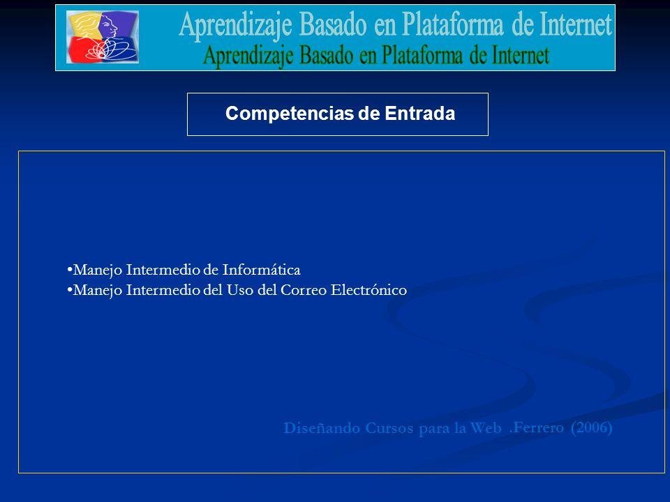.Ferrero (2006) Diseñando Cursos para la Web Competencias de Entrada Manejo Intermedio de Informática Manejo Intermedio del Uso del Correo Electrónico