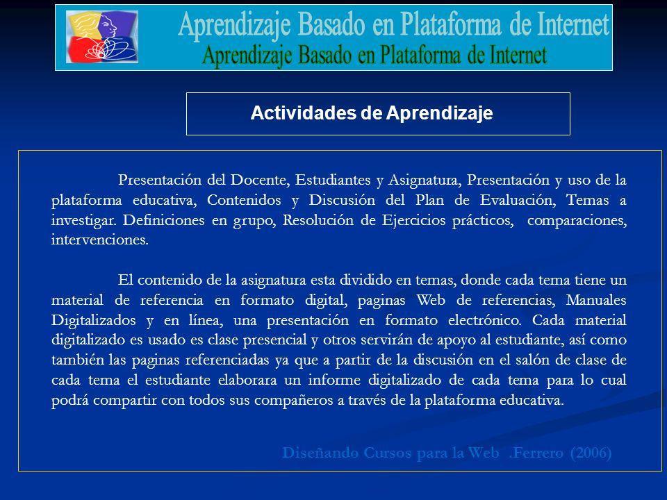 .Ferrero (2006)Diseñando Cursos para la Web Actividades de Aprendizaje Presentación del Docente, Estudiantes y Asignatura, Presentación y uso de la plataforma educativa, Contenidos y Discusión del Plan de Evaluación, Temas a investigar.
