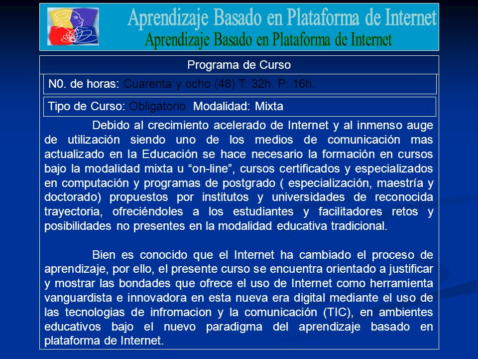 .Ferrero (2006)Diseñando Cursos para la Web Objetivo Diseñar, crear y publicar un curso basado en la plataforma de Internet Diseñar, crear y publicar un curso basado en la plataforma de Internet