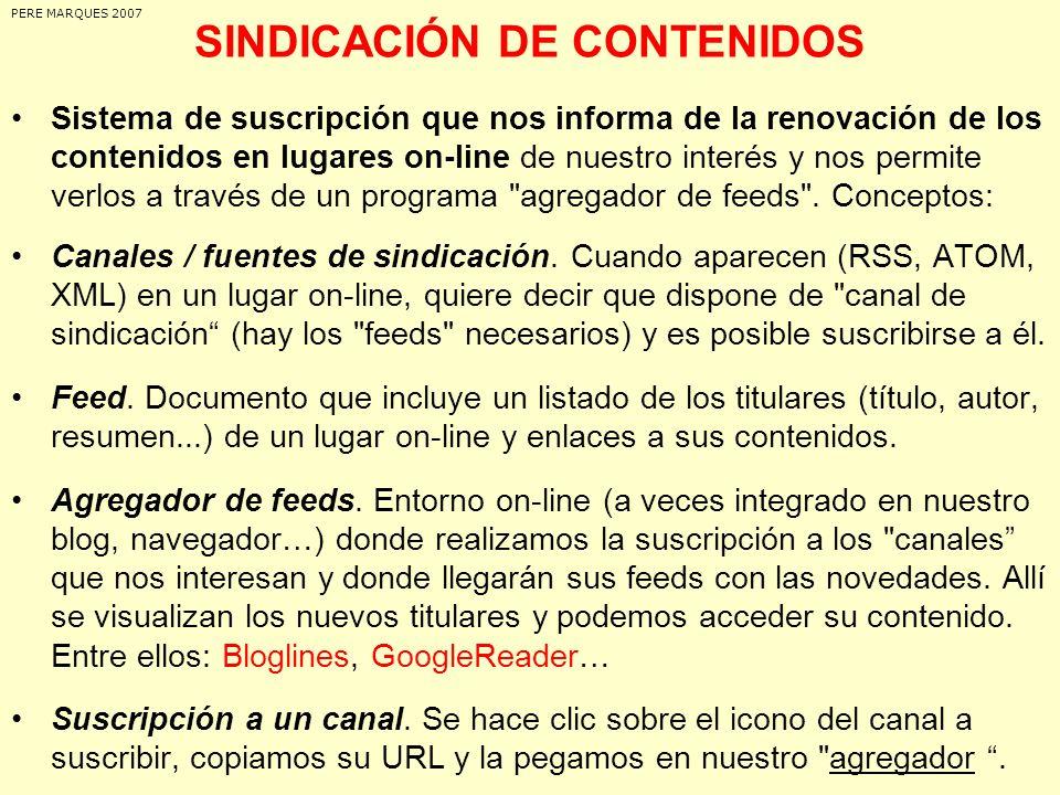 SINDICACIÓN DE CONTENIDOS Sistema de suscripción que nos informa de la renovación de los contenidos en lugares on-line de nuestro interés y nos permit