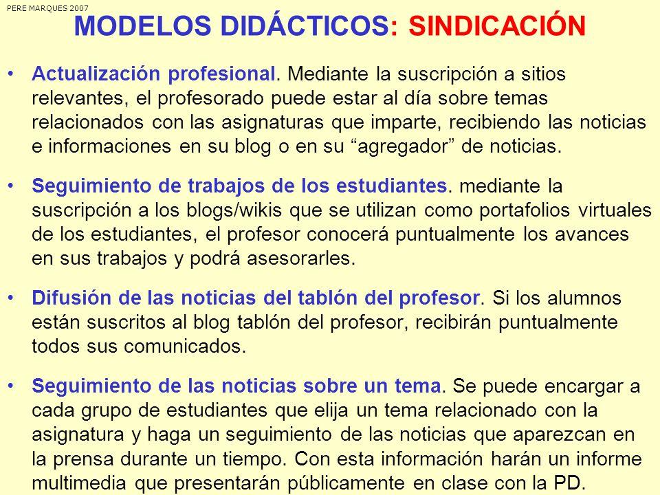 MODELOS DIDÁCTICOS: SINDICACIÓN Actualización profesional. Mediante la suscripción a sitios relevantes, el profesorado puede estar al día sobre temas