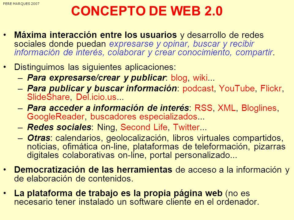 CONCEPTO DE WEB 2.0 Máxima interacción entre los usuarios y desarrollo de redes sociales donde puedan expresarse y opinar, buscar y recibir informació